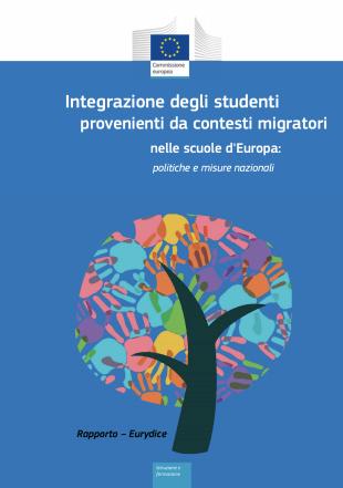 Integrazione degli studenti nelle scuole d'Europa: Rapporto – Eurydice provenienti da contesti migratori politiche e misure nazionali